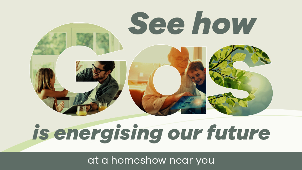 Gas is energising our future at a homeshow near you